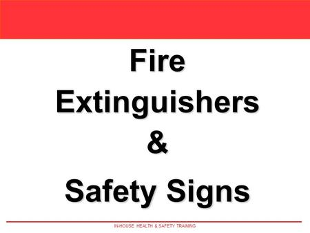 IN-HOUSE HEALTH & SAFETY TRAINING FireExtinguishers& Safety Signs.