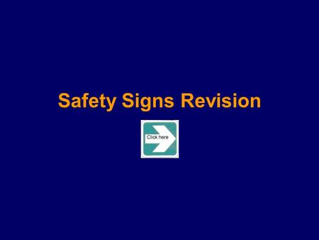 Safety Signs Revision This will test your knowledge of the following: Prohibitory Warning Mandatory Fire First Aid signs CONTINUE.