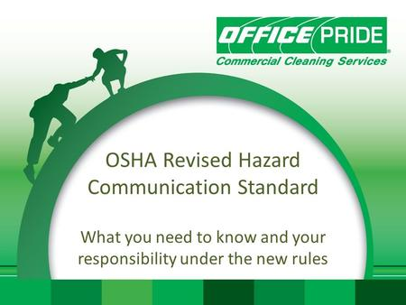 OSHA Revised Hazard Communication Standard What you need to know and your responsibility under the new rules.