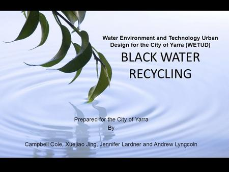 Water Environment and Technology Urban Design for the City of Yarra (WETUD) BLACK WATER RECYCLING Prepared for the City of Yarra By Campbell Cole, Xuejiao.