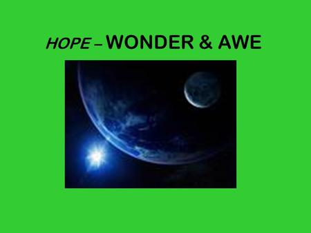 HOPE – WONDER & AWE. A Cross of Stars Across these great lands she brought the Good News With courage and love in her heart, That faith and hope and love.