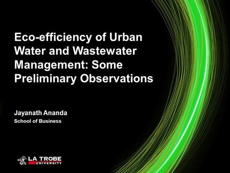 Jayanath Ananda School of Business Eco-efficiency of Urban Water and Wastewater Management: Some Preliminary Observations.