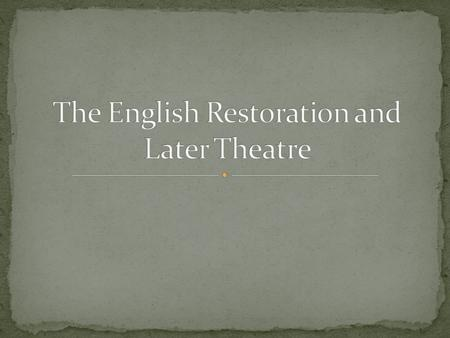 For 18 years theatre stayed in hibernation under the rule of the Puritan leader. When Charles II was restored to the throne, theatre was once again made.