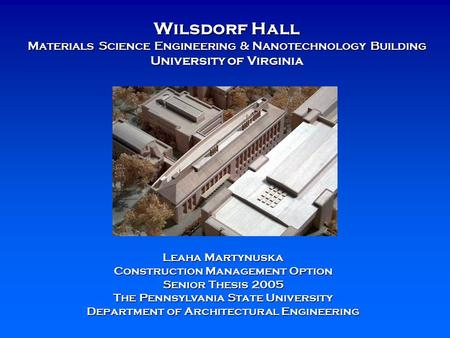 Wilsdorf Hall Materials Science Engineering & Nanotechnology Building University of Virginia Leaha Martynuska Construction Management Option Senior Thesis.