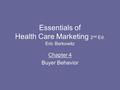 Essentials of Health Care Marketing 2 nd Ed. Eric Berkowitz Chapter 4 Buyer Behavior.