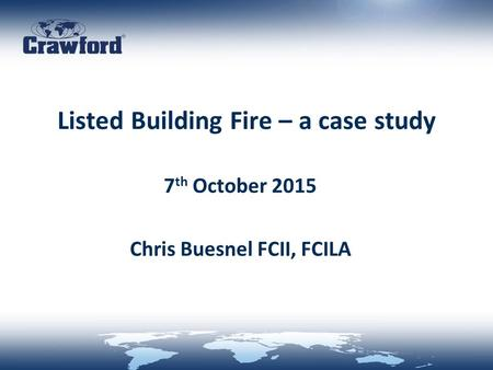 Listed Building Fire – a case study 7 th October 2015 Chris Buesnel FCII, FCILA.