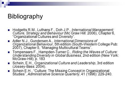 "Bibliography Hodgetts R.M., Luthans F., Doh J.P., International Management: Culture, Strategy and Behaviour (Mc Graw Hill: 2006), Chapter 6, ""Organizational."