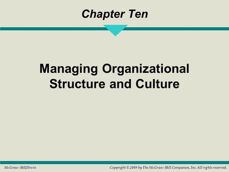 McGraw-Hill/IrwinCopyright © 2009 by The McGraw-Hill Companies, Inc. All rights reserved. Chapter Ten Managing Organizational Structure and Culture.
