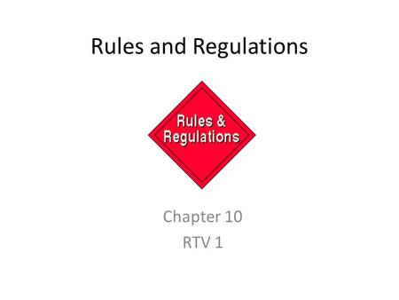 Rules and Regulations Chapter 10 RTV 1. Government Regulation History 1910 – Wireless Ship Act – Large passenger ships must have wireless broadcast equipment.