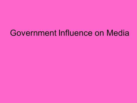 Government Influence on Media. Who has more clout?