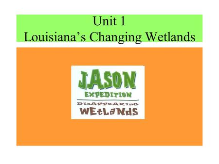 Unit 1 Louisiana's Changing Wetlands. Introductory Facts: –So. Louisiana contains 40% of total coastal marshland in the contiguous United States –Wetlands.