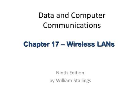 Data and Computer Communications Ninth Edition by William Stallings Chapter 17 – Wireless LANs.