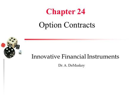 Option Contracts Chapter 24 Innovative Financial Instruments Dr. A. DeMaskey.
