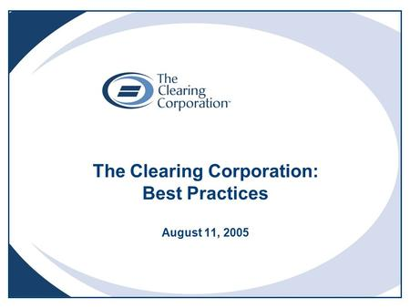 The Clearing Corporation: Best Practices August 11, 2005.