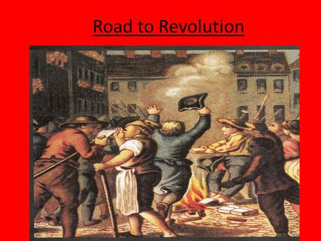 Road to Revolution. England in 1763 British angry about economic crisis, inflation, elections, & Parliament Whigs vs. Tories George Grenville wanted colonies.