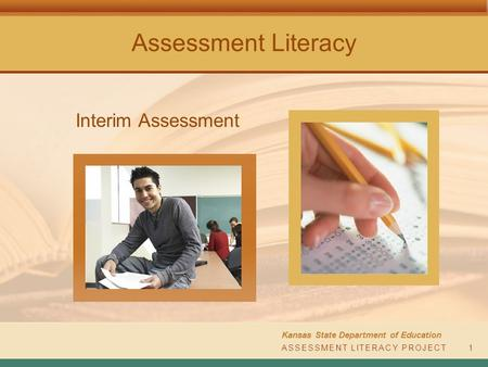 Assessment Literacy Interim Assessment Kansas State Department of Education ASSESSMENT LITERACY PROJECT1.
