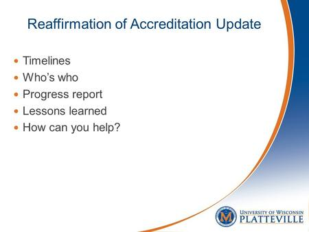 Reaffirmation of Accreditation Update Timelines Who's who Progress report Lessons learned How can you help?
