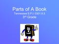 Parts of A Book Tennessee S.P.I: 0301.6.5 3 rd Grade.