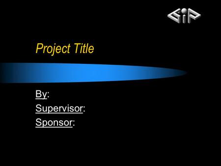 Project Title By: Supervisor: Sponsor:. Problem Statement Explain in 3-5 lines project abstract.