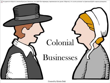 Colonial Businesses Created by Kristin Dahl. Click on one of the business names to learn more about it! Apothecary Barber/ Wigmaker Cooper Blacksmith.