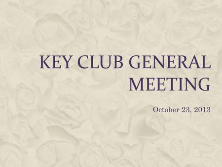 KEY CLUB GENERAL MEETING October 23, 2013. AGENDA Call to Order Key Club Pledge Old Business New Business Adjournment.