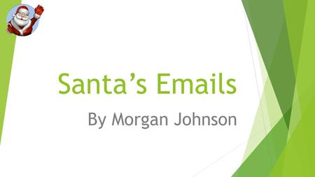 Santa's Emails By Morgan Johnson. Sending an email attachment to Santa  Explain how you attached the email. Just click attach and click the folder I.