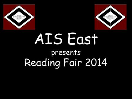 AIS East presents Reading Fair 2014. All projects must contain the following elements: 1.Title 2.Author 3.Publisher and publication date 4.Main Character(s)