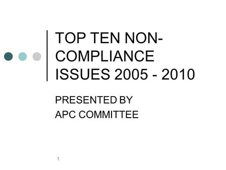 1 TOP TEN NON- COMPLIANCE ISSUES 2005 - 2010 PRESENTED BY APC COMMITTEE.