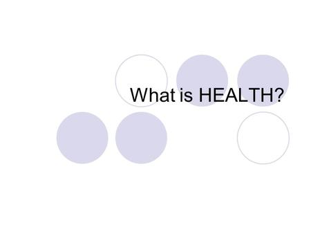 What is HEALTH?. What is Health? Not just the absence of an illness Health is…. the state of complete physical social and mental well-being, not just.
