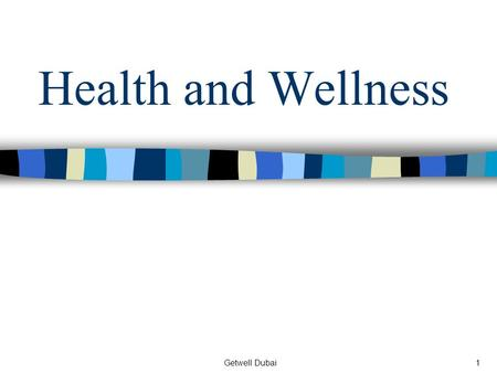 Getwell Dubai1 Health and Wellness. Getwell Dubai2 Definitions and Dimensions of Health.