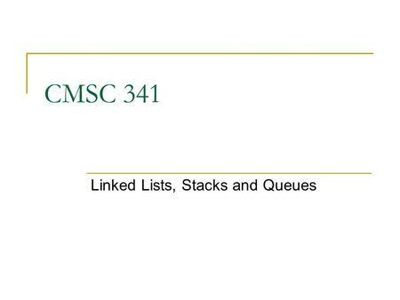 CMSC 341 Linked Lists, Stacks and Queues. 8/3/2007 UMBC CMSC 341 LSQ 2 Implementing Your Own Linked List To create a doubly linked list as seen below.
