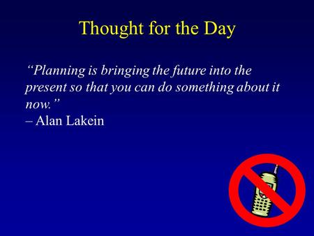 """Planning is bringing the future into the present so that you can do something about it now."" – Alan Lakein Thought for the Day."