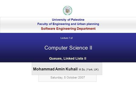 Mohammad Amin Kuhail M.Sc. (York, UK) University of Palestine Faculty of Engineering and Urban planning Software Engineering Department Computer Science.