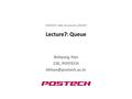 Lecture7: Queue Bohyung Han CSE, POSTECH CSED233: Data Structures (2014F)