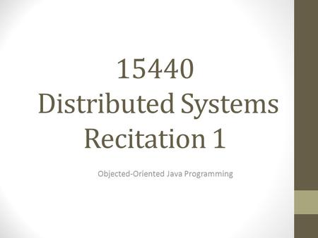 15440 Distributed Systems Recitation 1 Objected-Oriented Java Programming.