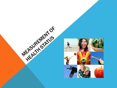 "MEASUREMENT OF HEALTH STATUS. MEASURING HEALTH STATUS What is meant by ""health status""? There are many ways to measure the health status of Australians,"