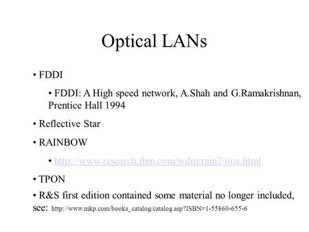 Optical LANs FDDI FDDI: A High speed network, A.Shah and G.Ramakrishnan, Prentice Hall 1994 Reflective Star RAINBOW