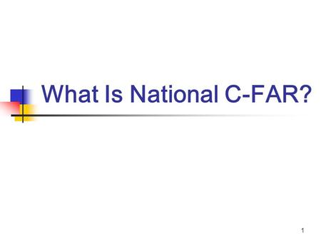 "1 What Is National C-FAR?. 2 National C-FAR -- Strategy Who? Stakeholder ""owned"" national coalition How? Via a broad-based coalition to put doubling food."
