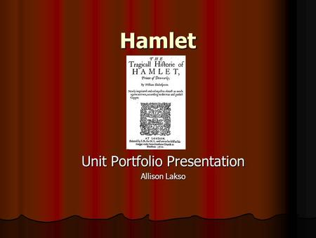 Hamlet Unit Portfolio Presentation Allison Lakso.