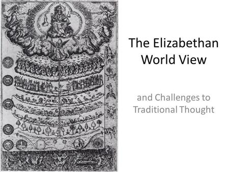 The Elizabethan World View and Challenges to Traditional Thought.