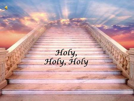 Holy, Holy, Holy. Is the God of Israel Elders bow and worship as the angel voices swell.