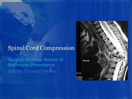 Spinal Cord Compression Surgical Students' Society of Melbourne Presentation Felicity Victoria Connon.
