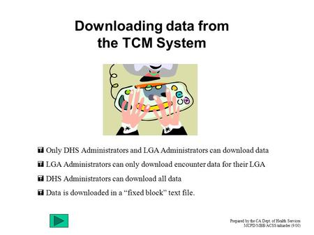 Downloading data from the TCM System  Only DHS Administrators and LGA Administrators can download data  LGA Administrators can only download encounter.