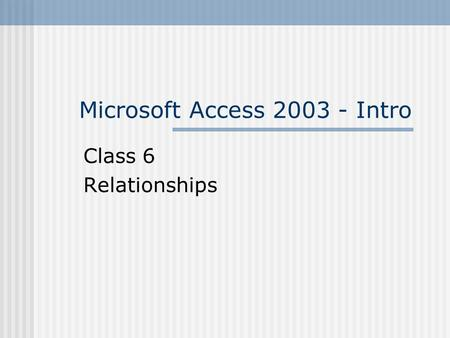 Microsoft Access 2003 - Intro Class 6 Relationships.
