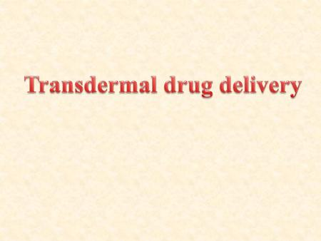 Definition: Transdermal drug delivery system can deliver the drugs through the skin portal to systemic circulation at a predetermined rate and maintain.