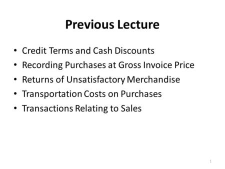 Previous Lecture Credit Terms and Cash Discounts Recording Purchases at Gross Invoice Price Returns of Unsatisfactory Merchandise Transportation Costs.