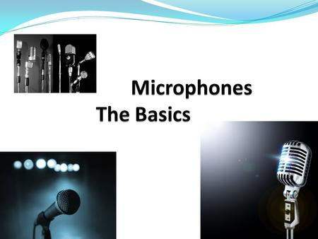 The microphone is your primary tool in the sound chain from sound source to audio storage medium.