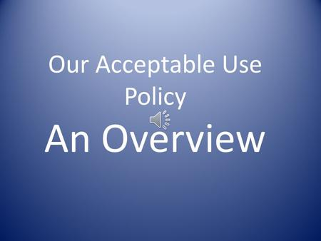 Our Acceptable Use Policy An Overview What is an Acceptable Use Policy (AUP)?