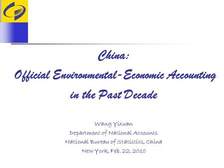 China: Official Environmental-Economic Accounting in the Past Decade Wang Yixuan Department of National Accounts National Bureau of Statistics, China New.