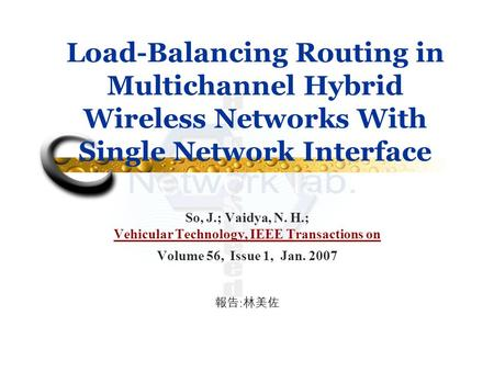 Load-Balancing Routing in Multichannel Hybrid Wireless Networks With Single Network Interface So, J.; Vaidya, N. H.; Vehicular Technology, IEEE Transactions.